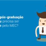 Curso de pós-graduação lato sensu precisa ser reconhecido pelo MEC?