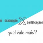 Pós-graduação X Certificação profissional: o que vale mais?