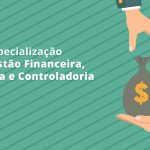 Especialização em Gestão Financeira, Auditoria e Controladoria