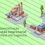 Especialização em Gestão Empresarial com Ênfase em Logística